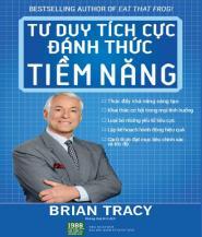 Tư Duy Tích Cực Đánh Thức Tiềm Năng - Brian Tracy