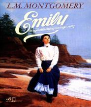Emily Và Ngôi Nhà Không Còn Tuyệt Vọng - Lucy Maud Montgomery