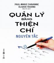 Quản Lý Bằng Thiện Chí - Nguyên Tắc - Tác giả: Oliver Truong & Paul-Marie Chavanne