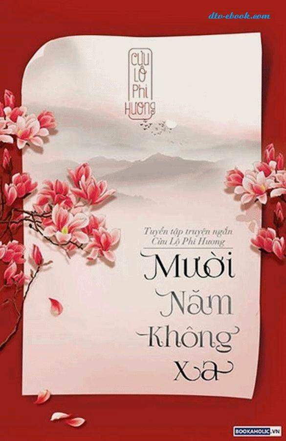eBook 10 Năm không xa - Cửu Lộ Phi Hương full prc, pdf, epub [Ngôn Tình]